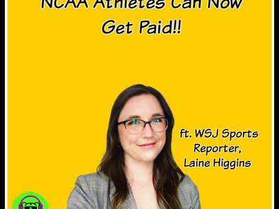 NCAA Athletes Can Now Get Paid ft. WSJ Sports Reporter, Laine Higgins