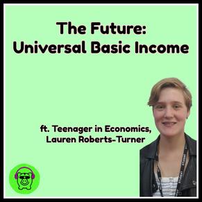 The Future: Universal Basic Income ft. Teenager in Economics, Lauren Roberts-Turner