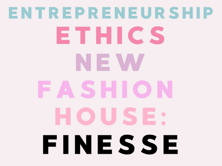 Innovation, Entrepreneurship and Ethics: New Fashion House, FINESSE