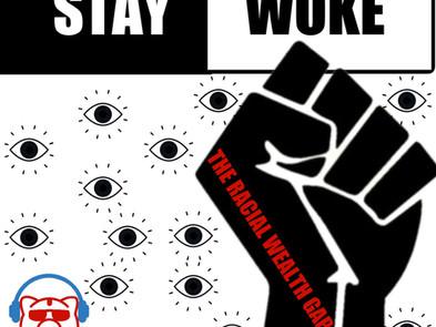#StayWoke : The Racial Wealth Gap