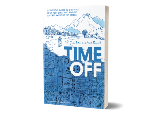 Time Off - A practical guide to building your rest ethic and finding success without the stress