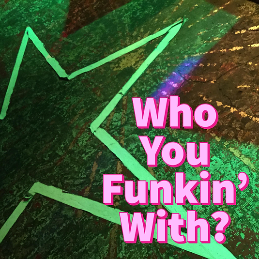 Who You Funkin' With?