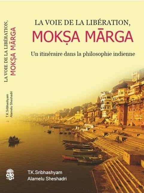 Moksa Marga, la voie de la libération, itinéraire dans la philosophie indienne
