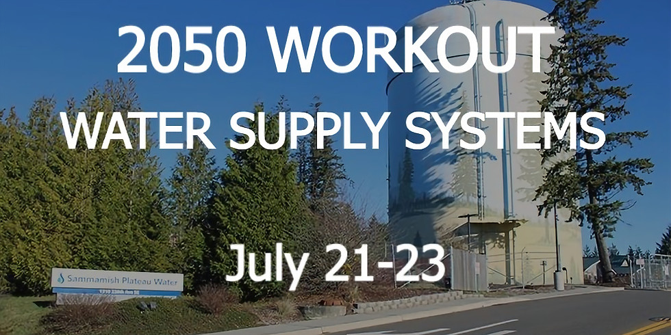 2050 WORKOUT Water Supply Systems | July 21-23