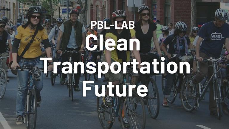CLEAN TRANSPORTATION FUTURE [PBL-LAB + 2050 Workout]