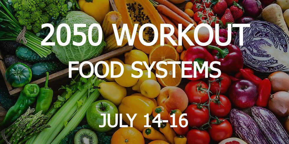 2050 WORKOUT Food Systems | July 14-16
