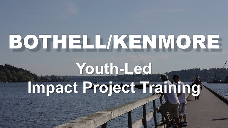 BOTHELL/KENMORE - Youth-Led Impact Project Training
