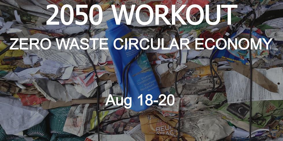 2050 WORKOUT Zero Waste Circular Economy | Aug 18-20