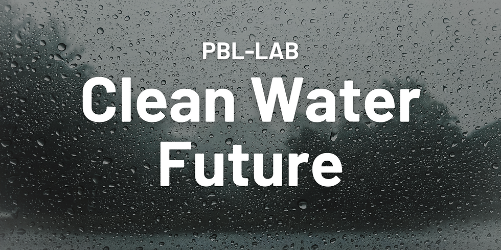 CLEAN WATER FUTURE [PBL-LAB + 2050 Workout]