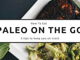 5  Tips  For  Eating  Paleo  on  the  Go