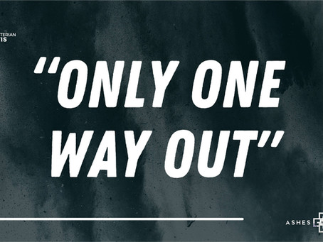 """Only One Way Out"""