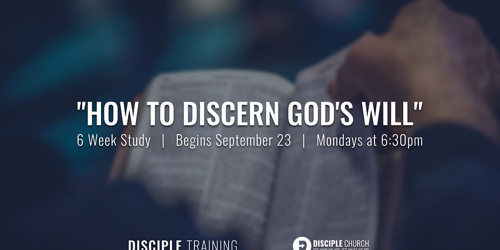 Disciple Training | How to Discern God's Will | Week 4