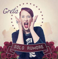 Greta Solo Rumore - Album 2013 disco d'oro. Contiene Giornata Grigia, scritta da Roberto Casalino e Niccolò Verrienti