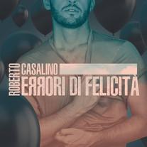 Roberto Casalino Album 2018 Errori di Felicità. Contiene SGUALCITO CUORE scritta da Roberto Casalino e Nicco Verrienti. Co-Arrangiamento N.Verrienti