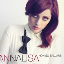 Annalisa Non so ballare, album 2013. Contiene TORNERò AD AMARE scritta da Roberto Casalino e Nicco Verrienti