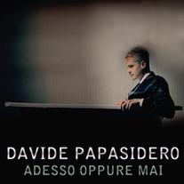 Davide Papasidero - Adesso Oppure Mai singolo 2014, scritta da Niccolò Verrienti Giulia Capone Davide Papasidero. Arrangiamento N.Verrienti F.LoCascio prod BeatSound