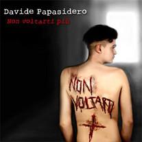 Davide Papasidero Non Voltarti Più - singolo 2013, canzone vincitrice Festival di Castrocaro 2013. Scritta da N.Verrienti G.Capone, prodotta da N.Verrienti F.Locascio