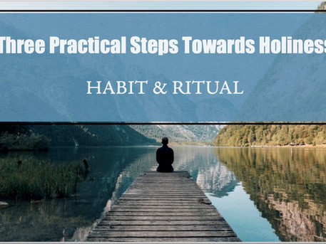 HABIT & RITUAL: Three Practical Steps Towards Holiness