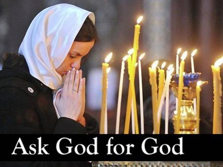 Ask God for God