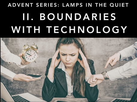 Advent Series: II. Boundaries With Technology