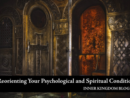 Reorienting Your Psychological and Spiritual Condition