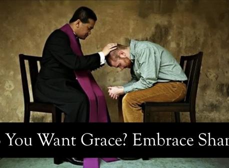 Do You Want Grace? Embrace Shame