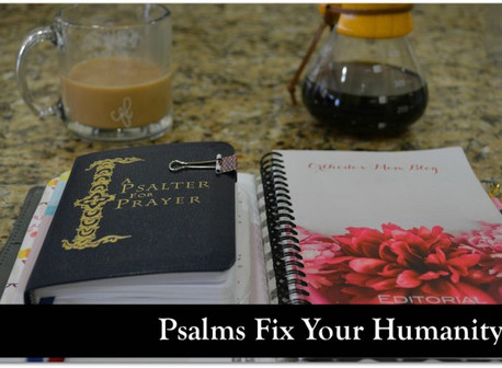 II. Psalms Fix Your Humanity