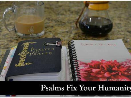 II. Psalms Fix Your Humanity