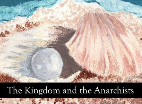 The Kingdom and the Anarchists