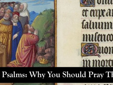 I. The Psalms: Why You Should Pray Them