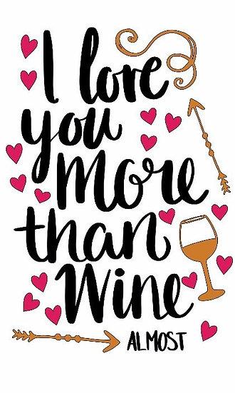 I love you more than Wine ($35)