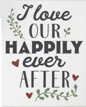 I love our happily ever after ($35)