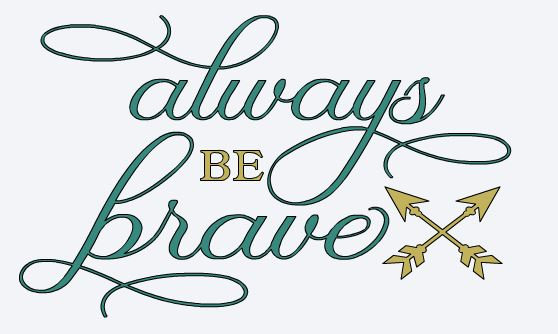 Always Be Brave ($35)