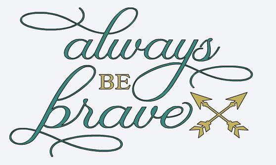 FUNDRAISER Always Be Brave ($40)
