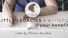 Little Legacies + writing & your benefit