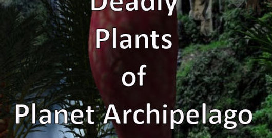 Dangerous & Deadly Plants on Planet Archipelago