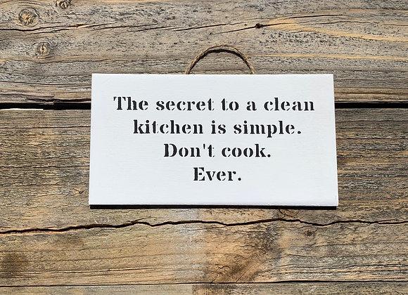 The Secret To A Clean Kitchen | Funny Kitchen Signs | Kitchen Decor | Bake