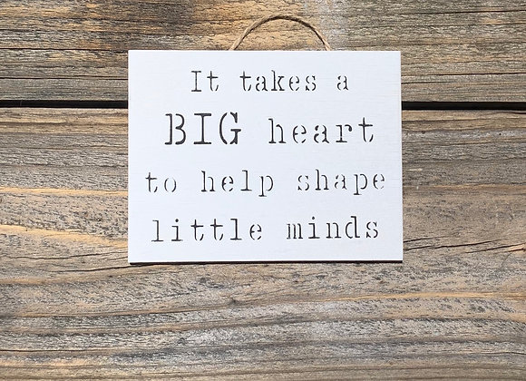 It Takes A Big Heart To Help Shape Little Minds - Small Teacher Gift