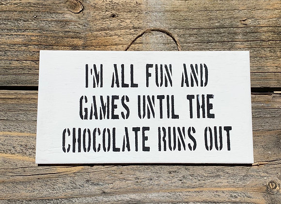 I'm All Fun And Games Until The Chocolate Runs Out