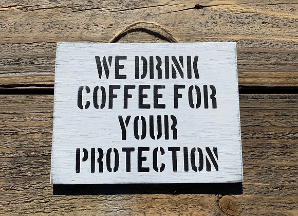 We Drink Coffee For Your Protection | Coffee Art | Coffee Quote | Coffee Sign