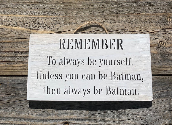 Remember To Always Be Yourself | Funny Sign | Small Gift For Him