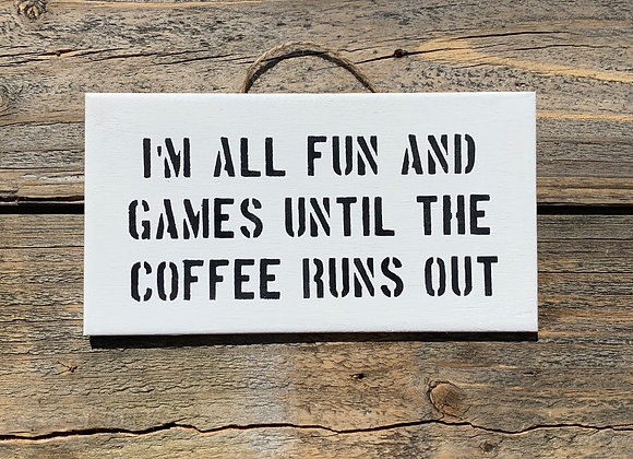 I'm All Fun And Games | Coffee Sign | Funny Coffee Quote | Kitchen Sign Quote