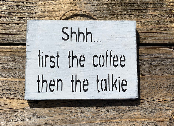 Shh First The Coffee Then The Talkie | Coffee Sign