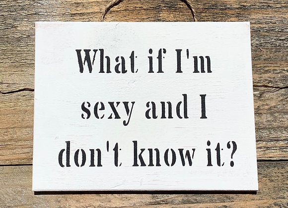 What If I'm Sexy - Funny Small Gift - Funny Signs - Wooden Signs
