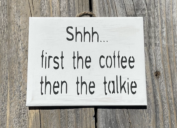 Shh First The Coffee Then The Talkie   Coffee Sign