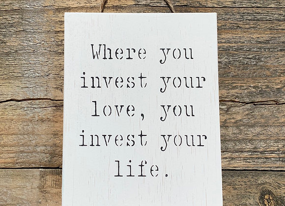 Where You Invest Your Love | Inspirational Gifts | Love Inspirational Quotes