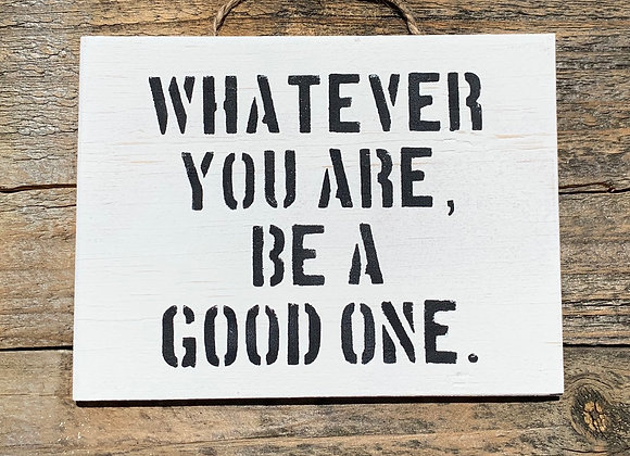 Whatever You Are Be A Good One | Inspirational Quotes For Kids | Small Gifts