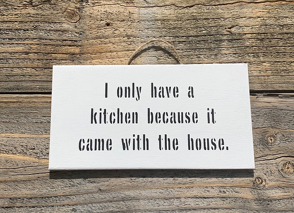 I Only Have A Kitchen Sign | Kitchen Signs | Funny Kitchen Sign | Kitchen Quotes