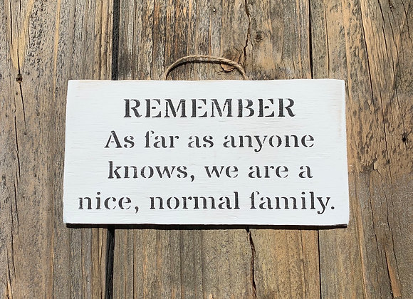 Remember As Far As Anyone Knows Nice Normal Family | Funny House Sign | Mom Gift