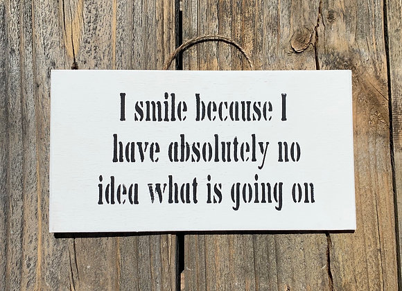 I Smile Because I Have No Idea | Funny Sign | Small Gift | Mum Gift